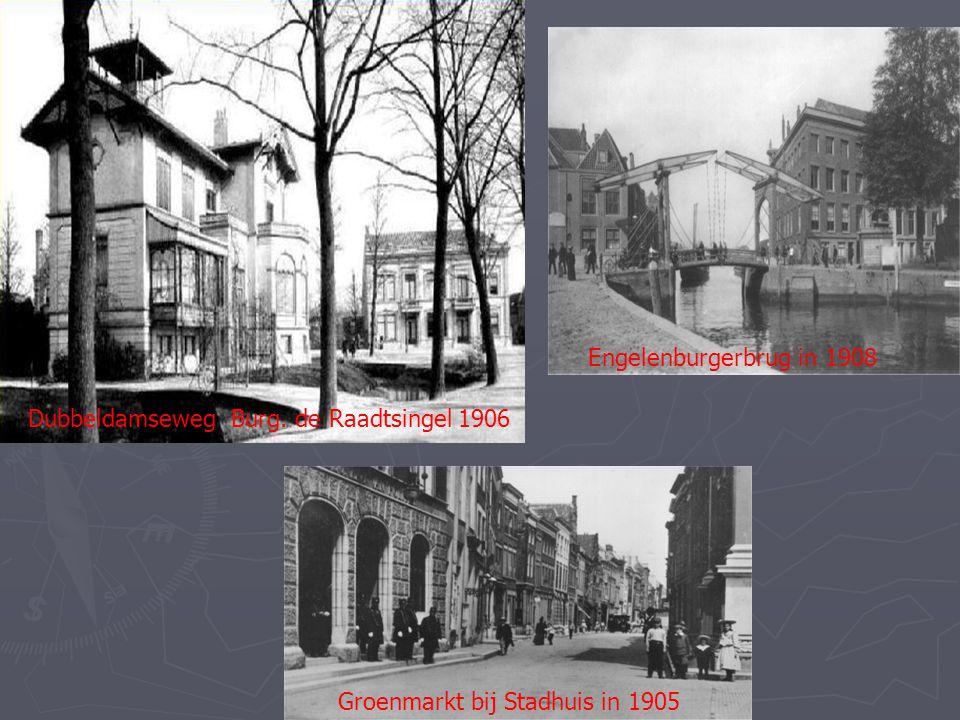 Engelenburgerbrug in 1908 Dubbeldamseweg Burg. de Raadtsingel 1906 Groenmarkt bij Stadhuis in 1905