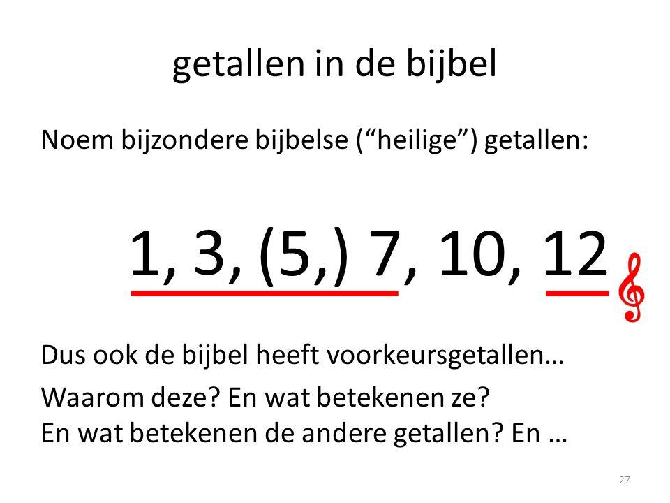 1, 3, 7, 12 1, (5,) 7, 10, 12 getallen in de bijbel