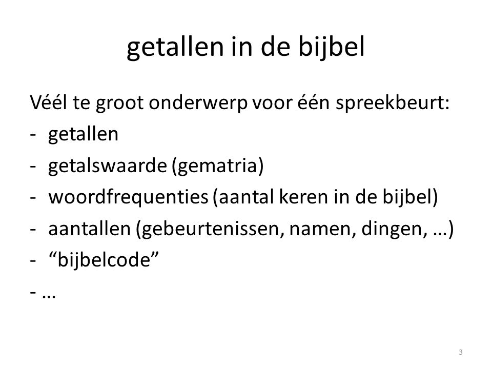 getallen in de bijbel Véél te groot onderwerp voor één spreekbeurt: