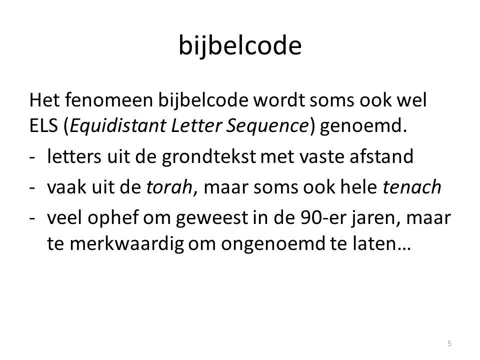 bijbelcode Het fenomeen bijbelcode wordt soms ook wel ELS (Equidistant Letter Sequence) genoemd. letters uit de grondtekst met vaste afstand.