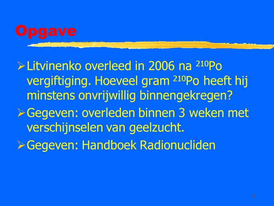 Opgave Litvinenko overleed in 2006 na 210Po vergiftiging. Hoeveel gram 210Po heeft hij minstens onvrijwillig binnengekregen