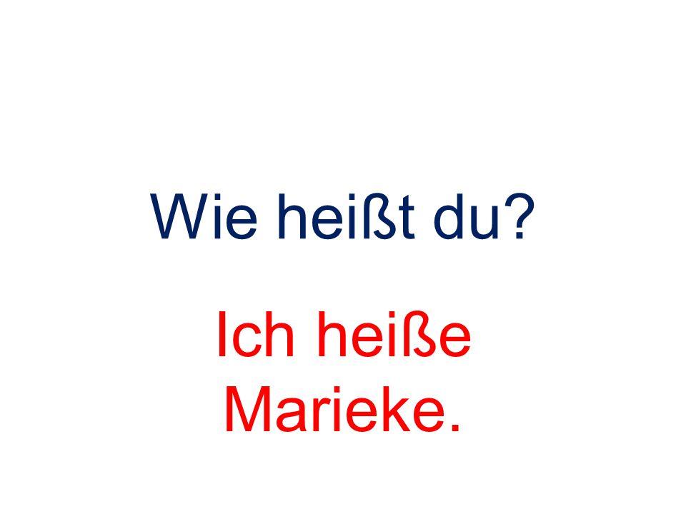 Wie heißt du Ich heiße Marieke.
