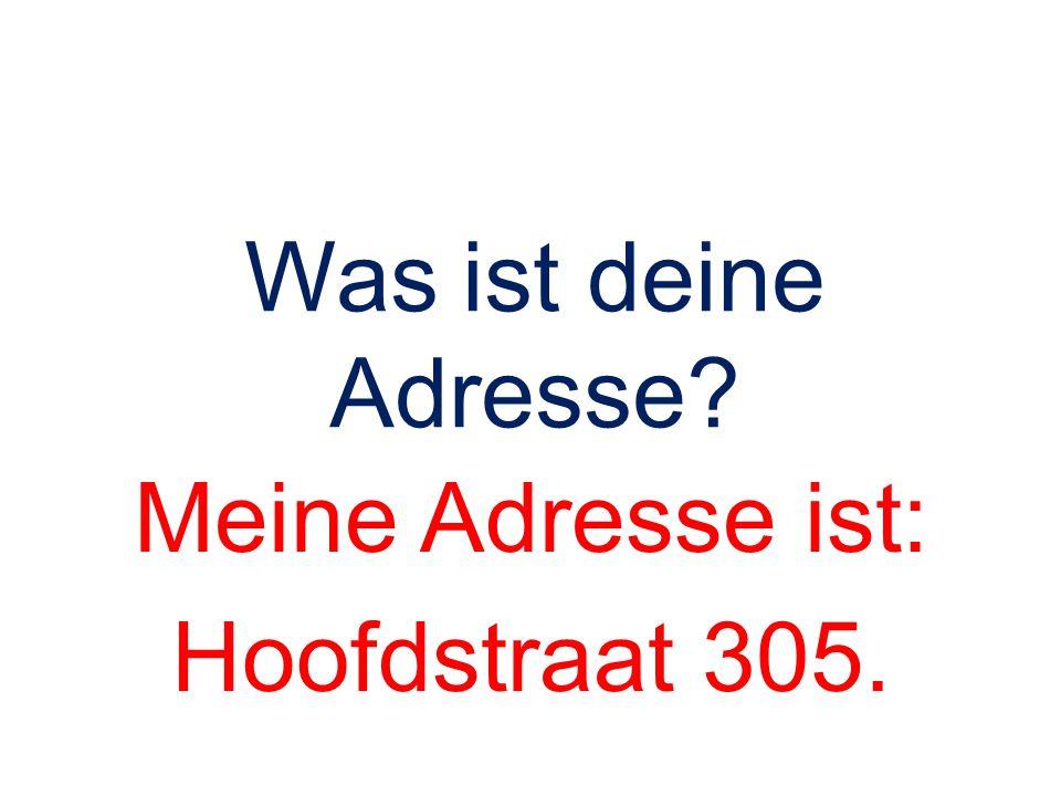 Meine Adresse ist: Hoofdstraat 305.
