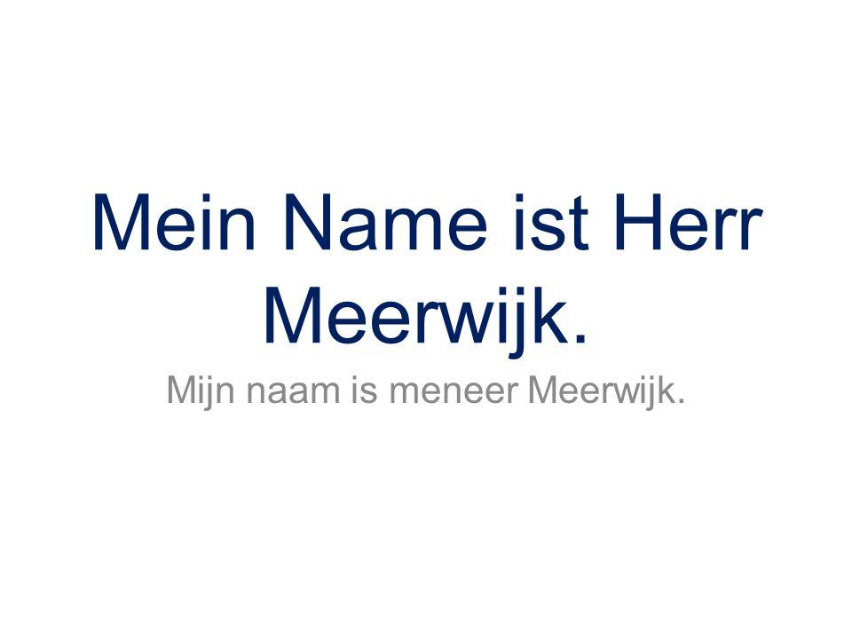 Mein Name ist Herr Meerwijk.
