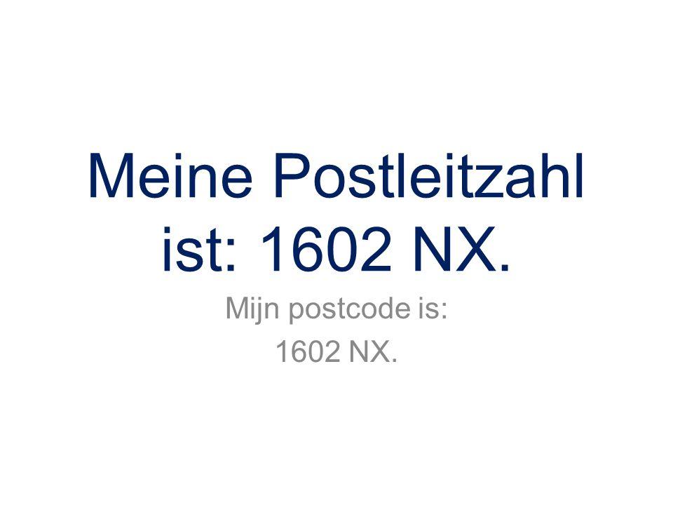 Meine Postleitzahl ist: 1602 NX.