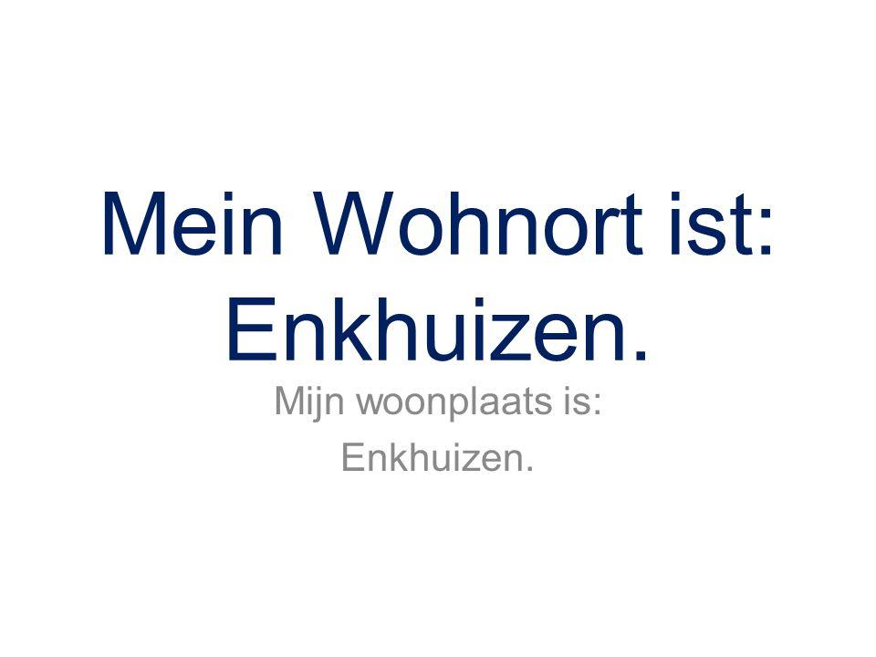 Mein Wohnort ist: Enkhuizen.