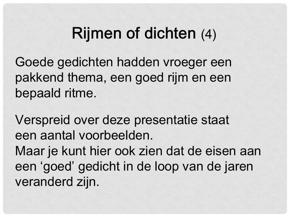 Rijmen of dichten (4) Goede gedichten hadden vroeger een pakkend thema, een goed rijm en een bepaald ritme.