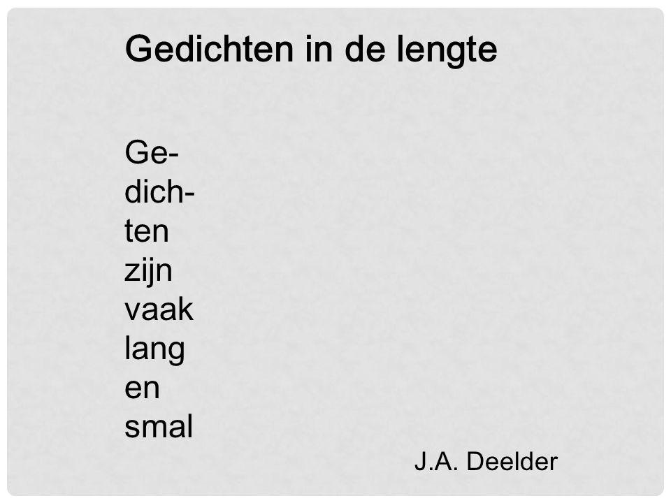 Gedichten in de lengte Ge- dich- ten zijn vaak lang en smal