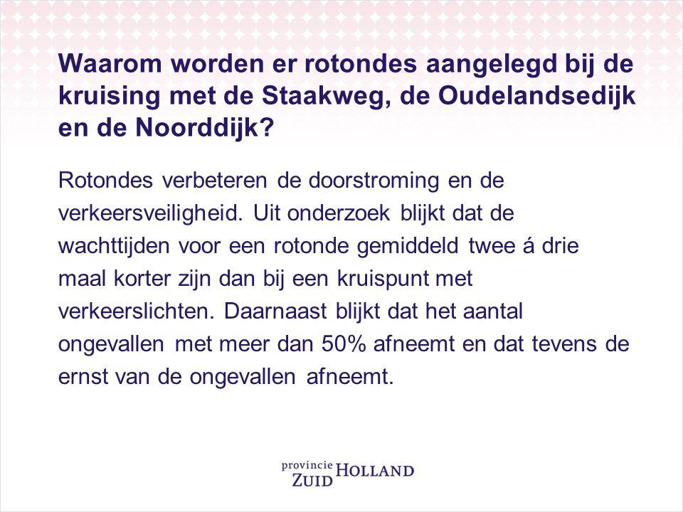 Waarom worden er rotondes aangelegd bij de kruising met de Staakweg, de Oudelandsedijk en de Noorddijk
