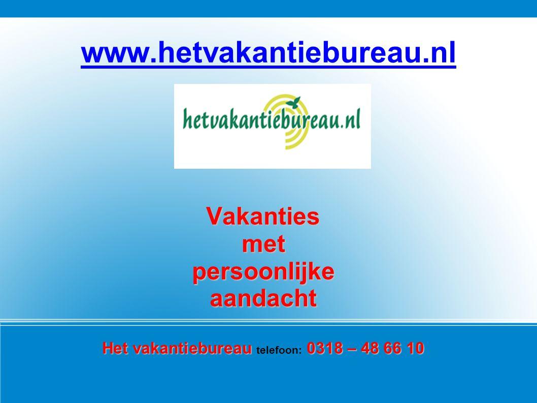 Het vakantiebureau telefoon: 0318 – 48 66 10