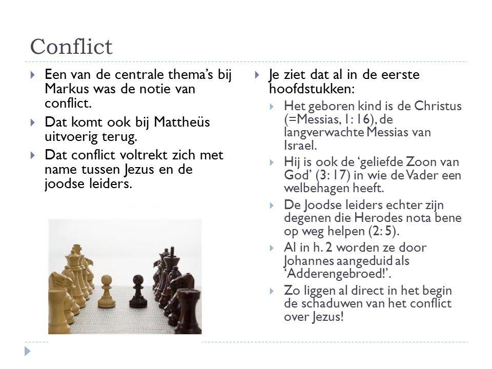 Conflict Een van de centrale thema's bij Markus was de notie van conflict. Dat komt ook bij Mattheüs uitvoerig terug.
