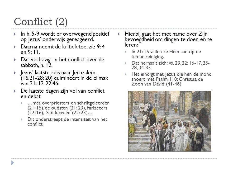 Conflict (2) In h. 5-9 wordt er overwegend positief op Jezus' onderwijs gereageerd. Daarna neemt de kritiek toe, zie 9: 4 en 9: 11.