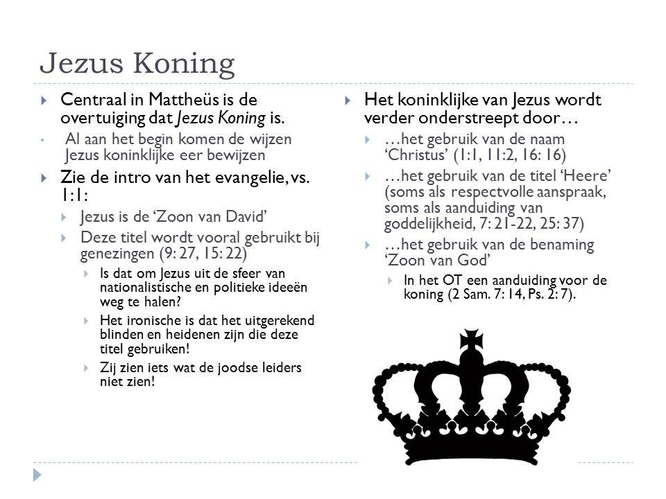 Jezus Koning Centraal in Mattheüs is de overtuiging dat Jezus Koning is. Al aan het begin komen de wijzen Jezus koninklijke eer bewijzen.