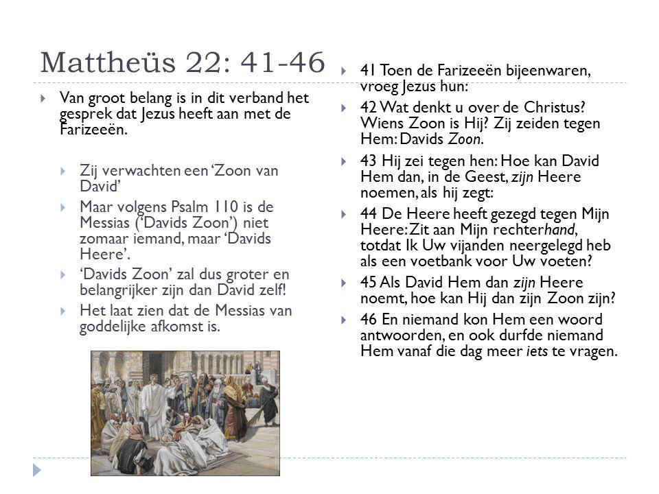 Mattheüs 22: 41-46 41 Toen de Farizeeën bijeenwaren, vroeg Jezus hun: