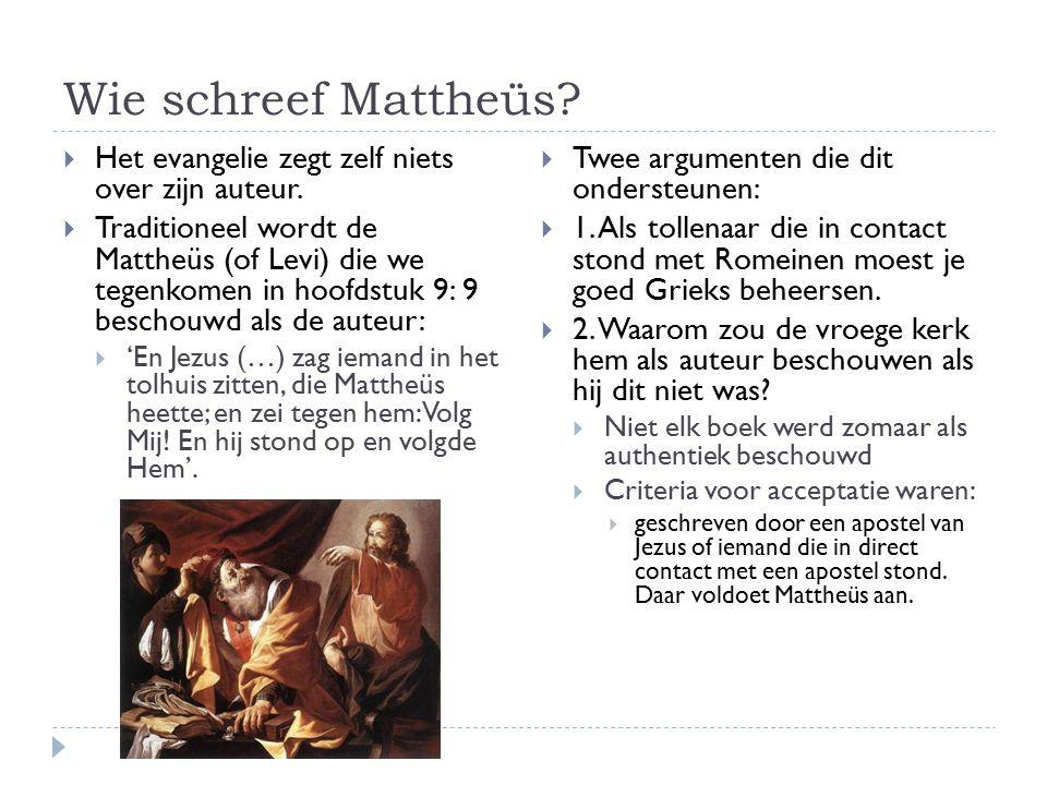 Wie schreef Mattheüs Het evangelie zegt zelf niets over zijn auteur.