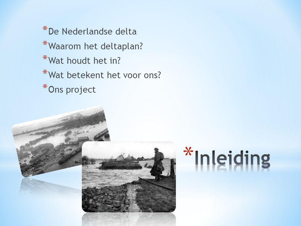 Inleiding De Nederlandse delta Waarom het deltaplan Wat houdt het in