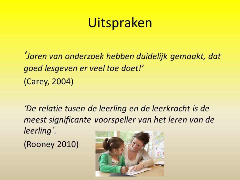 Uitspraken 'Jaren van onderzoek hebben duidelijk gemaakt, dat goed lesgeven er veel toe doet!' (Carey, 2004)
