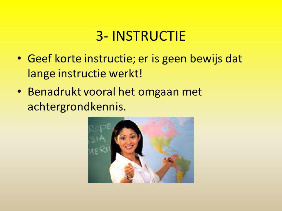 3- Instructie Geef korte instructie; er is geen bewijs dat lange instructie werkt.