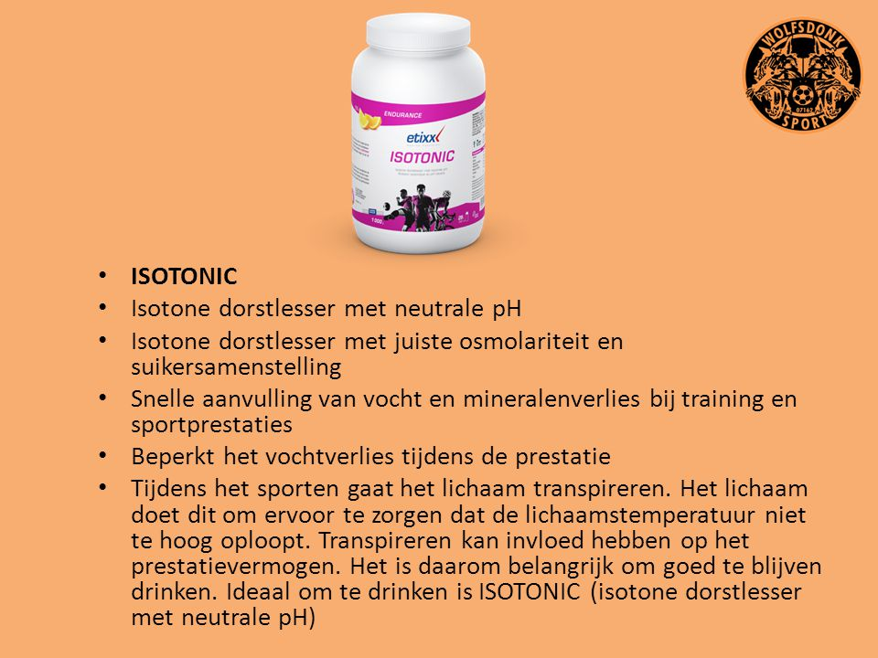 ISOTONIC Isotone dorstlesser met neutrale pH. Isotone dorstlesser met juiste osmolariteit en suikersamenstelling.