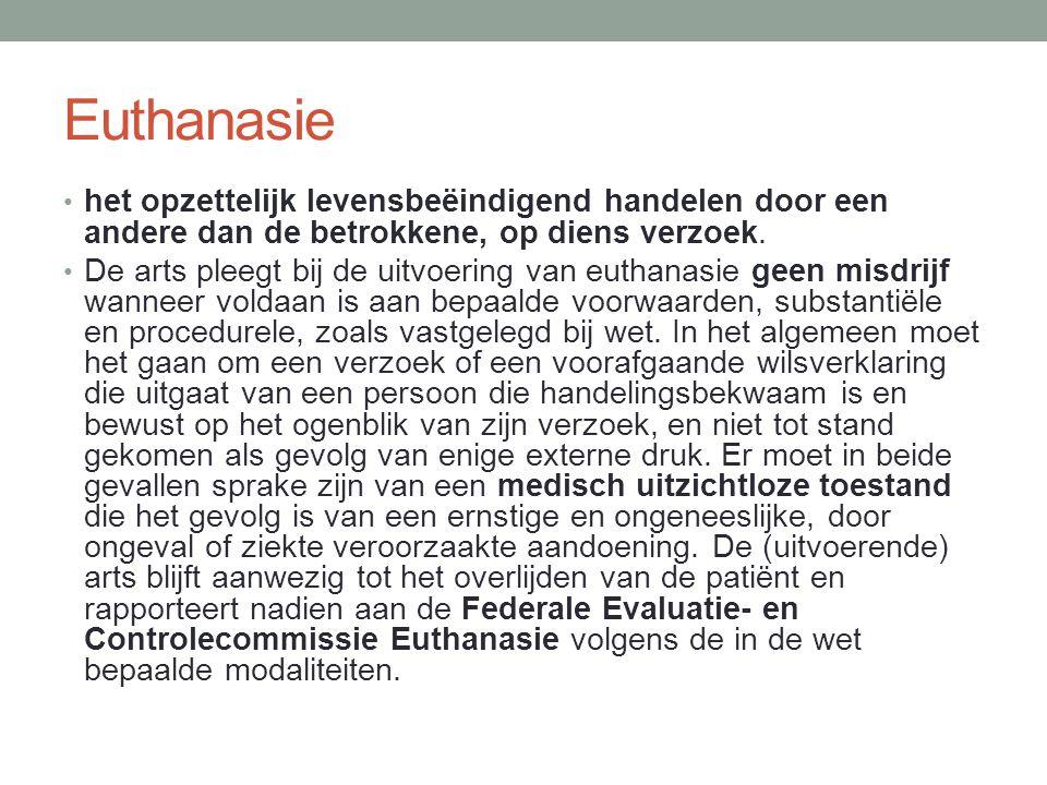 Euthanasie het opzettelijk levensbeëindigend handelen door een andere dan de betrokkene, op diens verzoek.