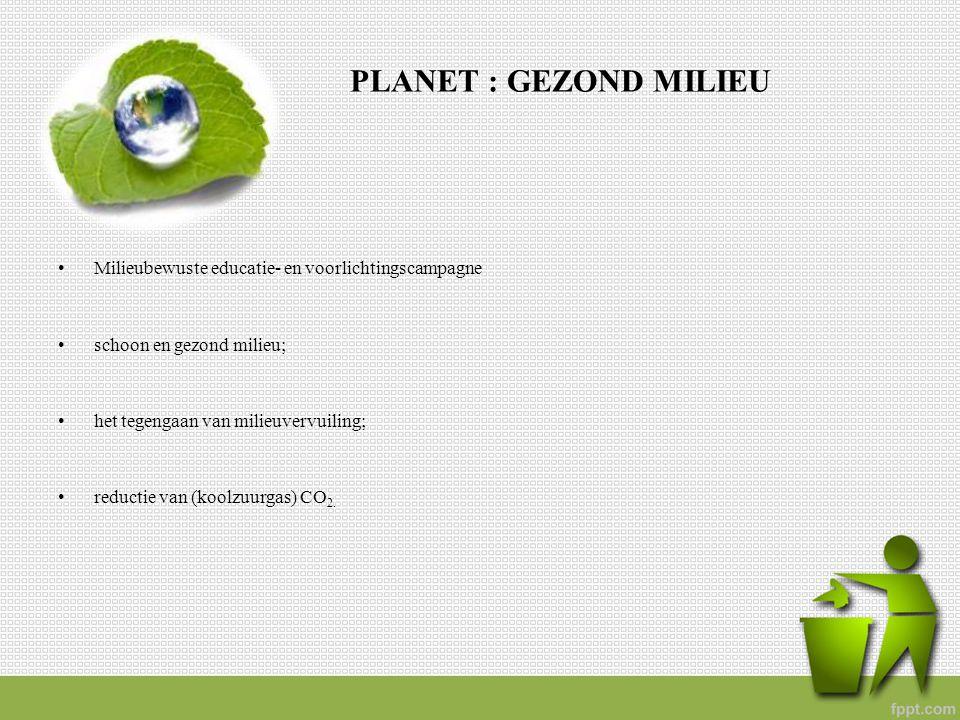 PLANET : GEZOND MILIEU Milieubewuste educatie- en voorlichtingscampagne. schoon en gezond milieu; het tegengaan van milieuvervuiling;