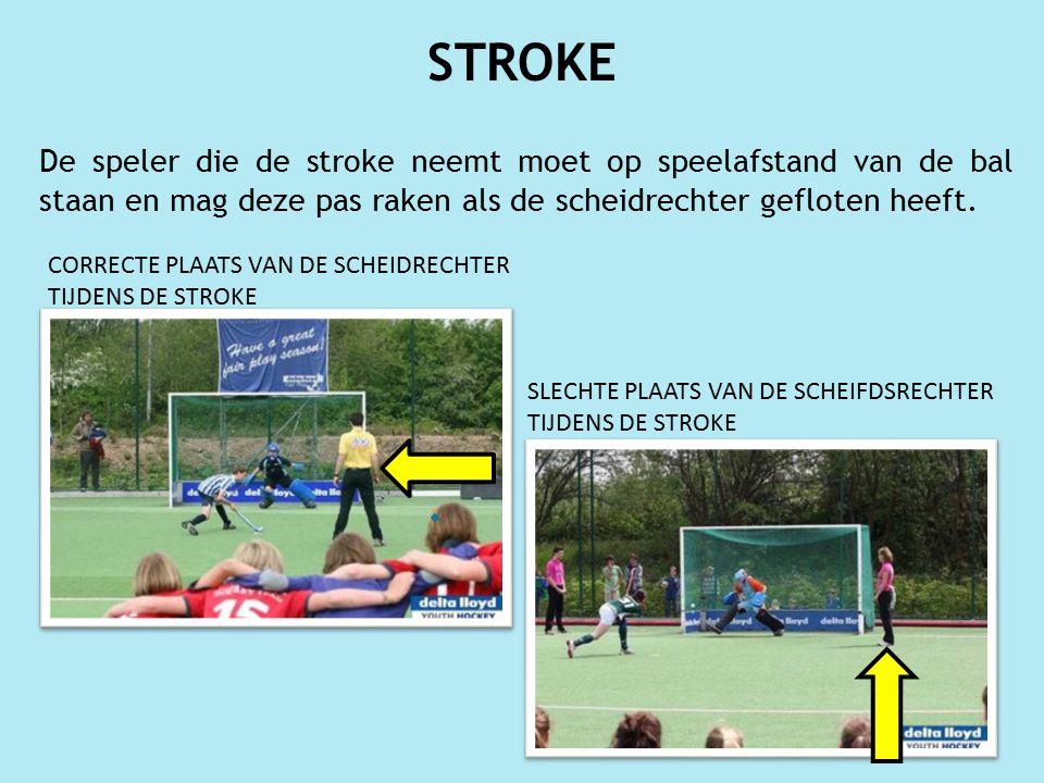 STROKE De speler die de stroke neemt moet op speelafstand van de bal staan en mag deze pas raken als de scheidrechter gefloten heeft.
