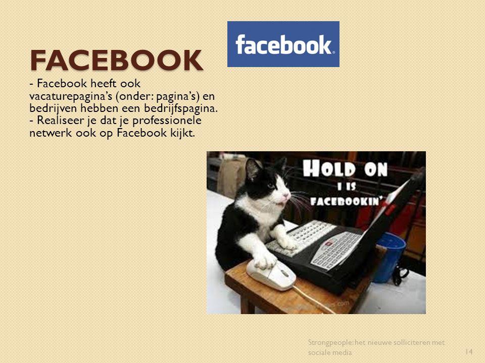 Facebook - Facebook heeft ook vacaturepagina's (onder: pagina's) en bedrijven hebben een bedrijfspagina.