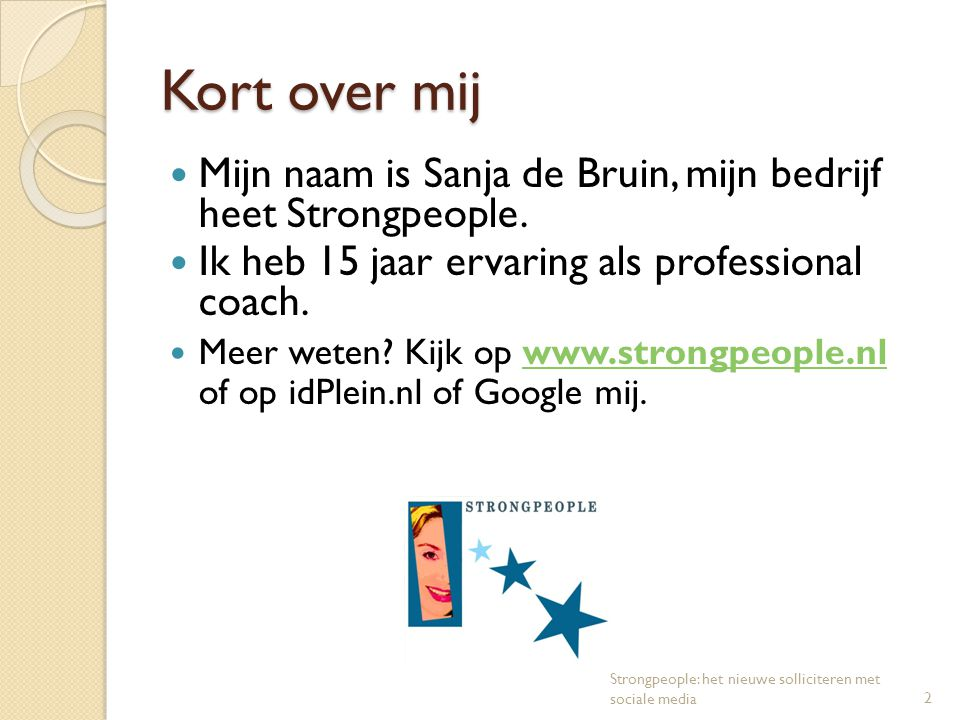Kort over mij Mijn naam is Sanja de Bruin, mijn bedrijf heet Strongpeople. Ik heb 15 jaar ervaring als professional coach.
