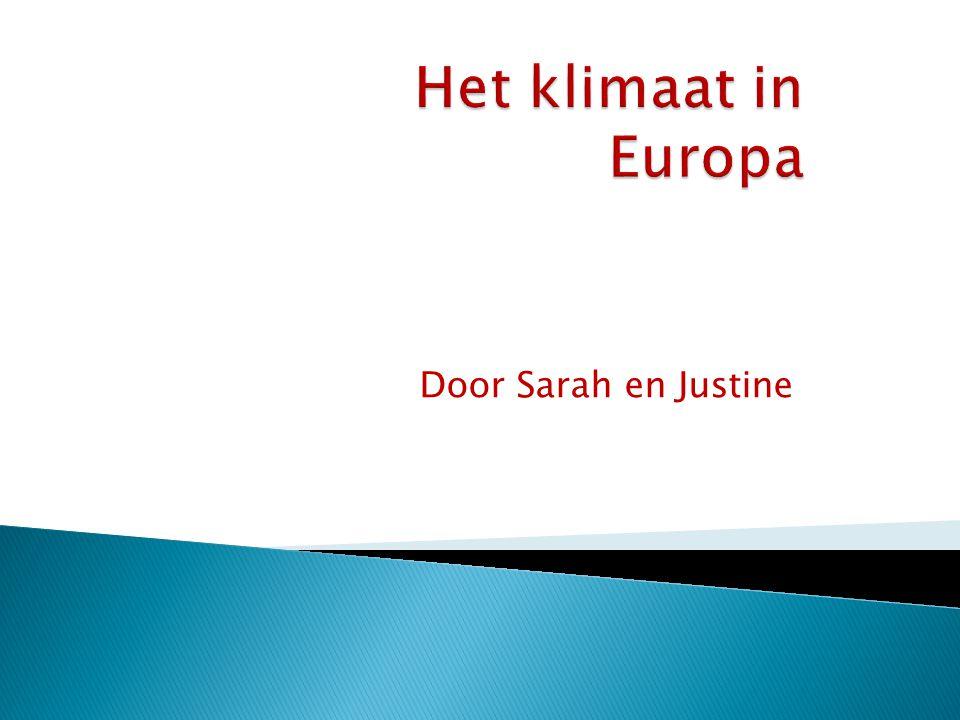 Het klimaat in Europa Door Sarah en Justine