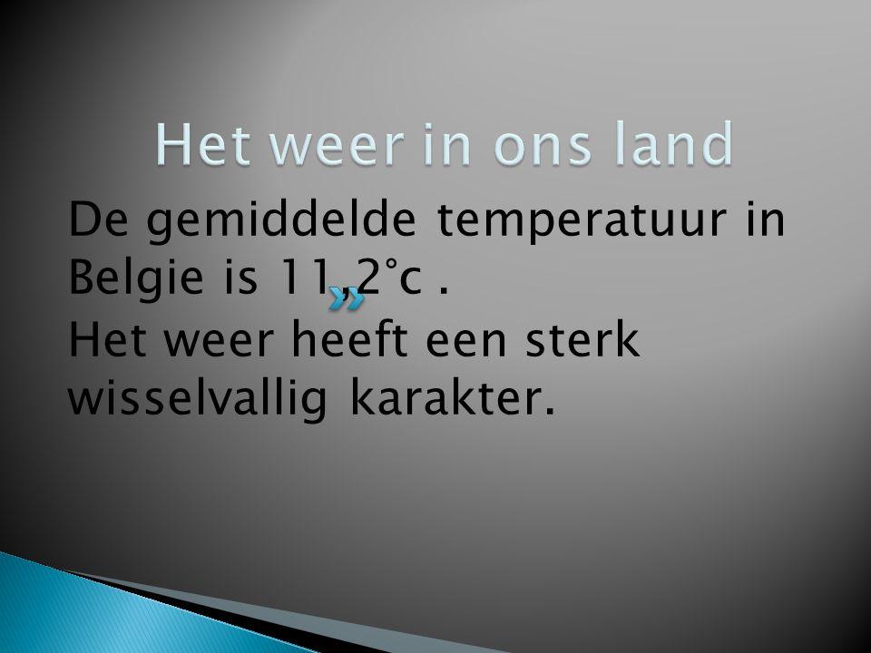 Het weer in ons land De gemiddelde temperatuur in Belgie is 11,2°c .