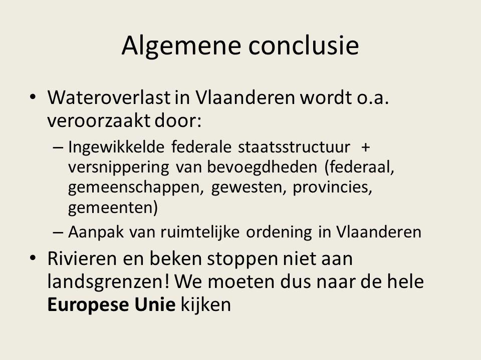 Algemene conclusie Wateroverlast in Vlaanderen wordt o.a. veroorzaakt door: