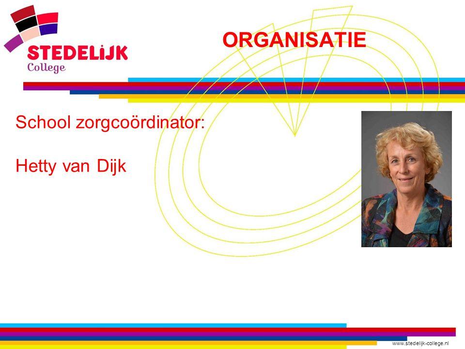 ORGANISATIE School zorgcoördinator: Hetty van Dijk