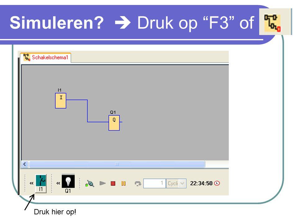 Simuleren  Druk op F3 of