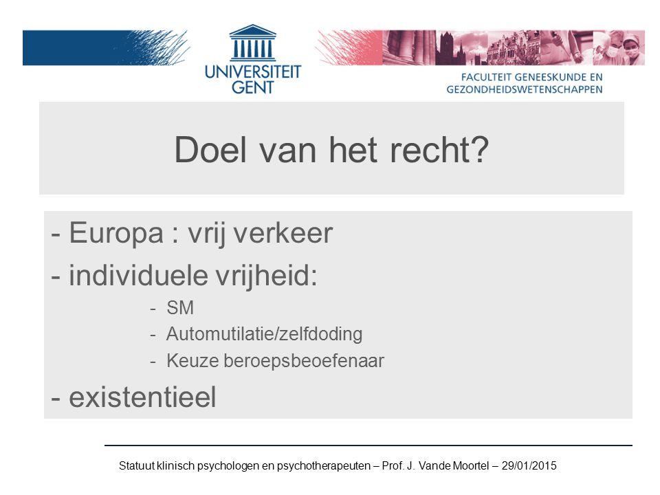 Doel van het recht Europa : vrij verkeer individuele vrijheid: