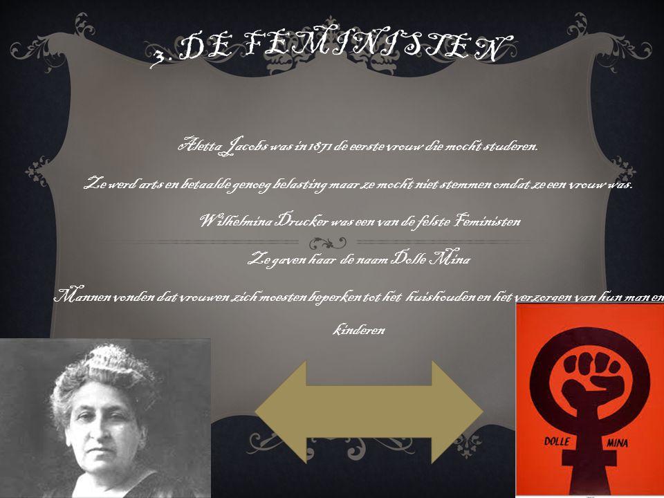 3.De feministen Aletta Jacobs was in 1871 de eerste vrouw die mocht studeren.