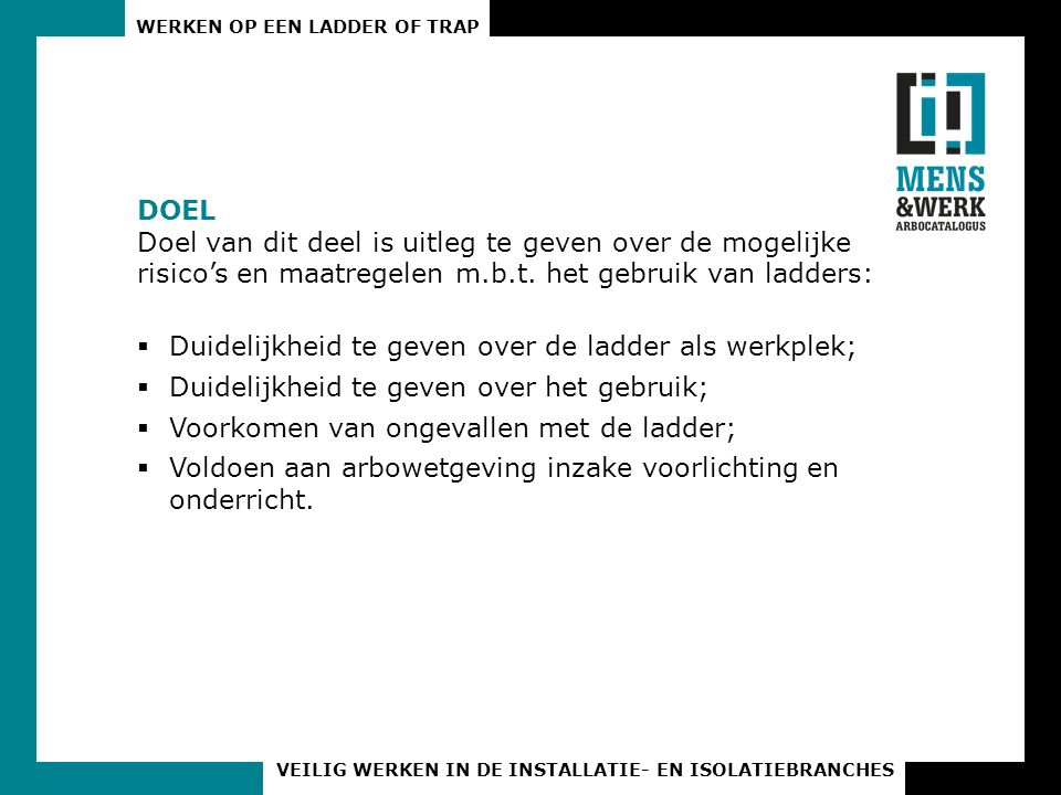 DOEL Doel van dit deel is uitleg te geven over de mogelijke risico's en maatregelen m.b.t. het gebruik van ladders: