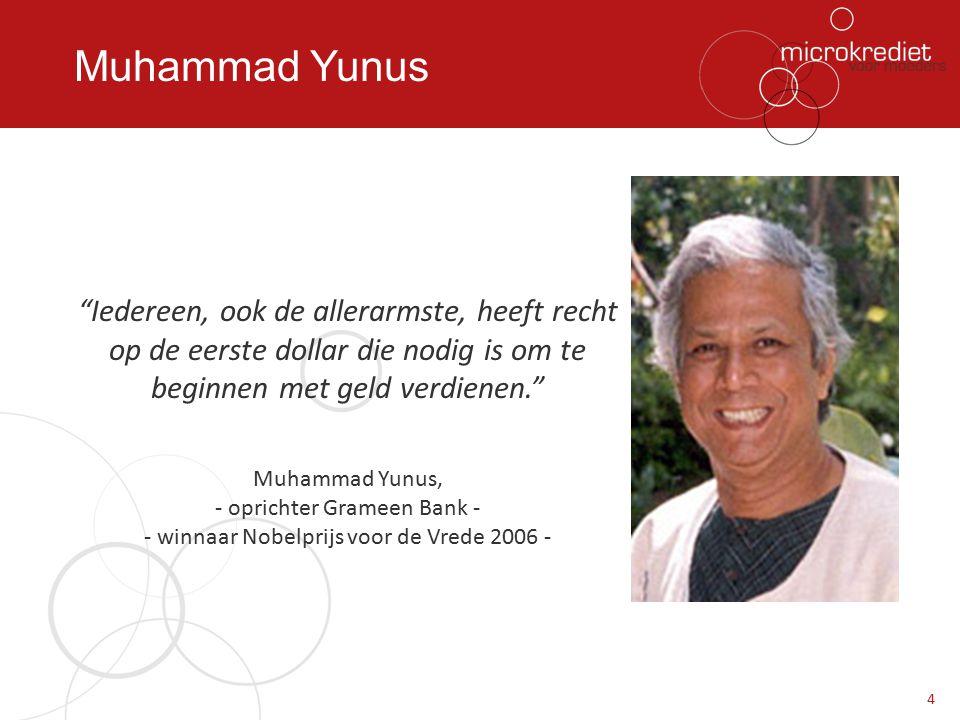 Muhammad Yunus Iedereen, ook de allerarmste, heeft recht op de eerste dollar die nodig is om te beginnen met geld verdienen.