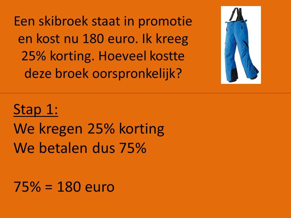 Stap 1: We kregen 25% korting We betalen dus 75% 75% = 180 euro