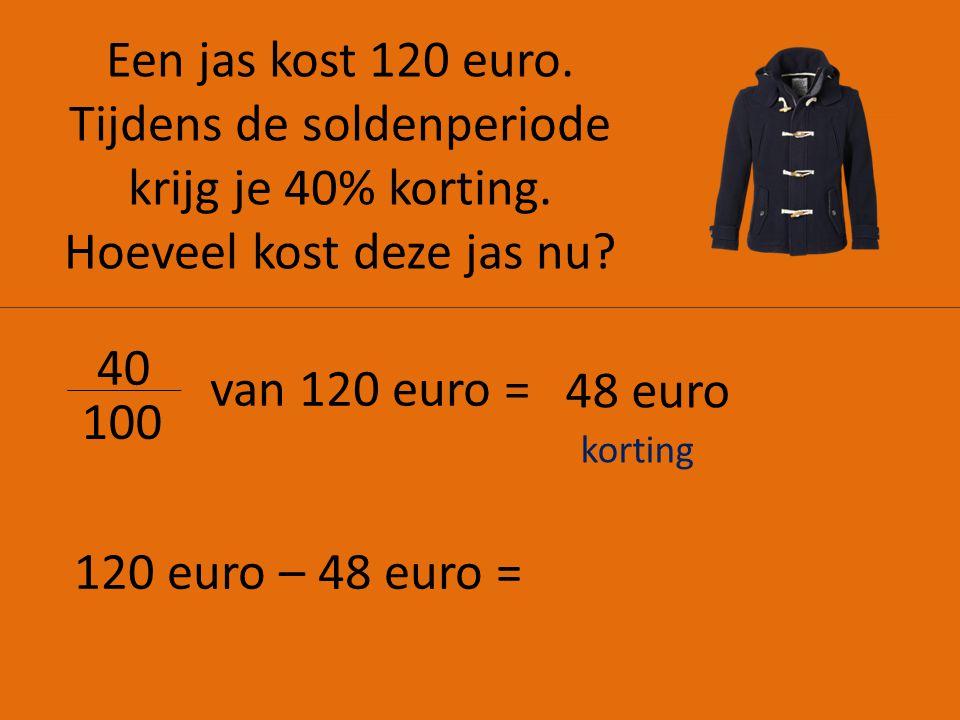 Een jas kost 120 euro. Tijdens de soldenperiode krijg je 40% korting