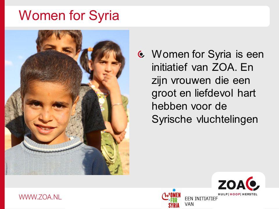 Women for Syria Women for Syria is een initiatief van ZOA. En zijn vrouwen die een groot en liefdevol hart hebben voor de Syrische vluchtelingen.