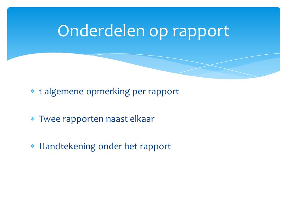 Onderdelen op rapport 1 algemene opmerking per rapport