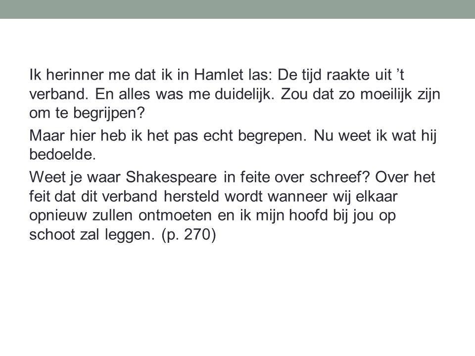 Ik herinner me dat ik in Hamlet las: De tijd raakte uit 't verband