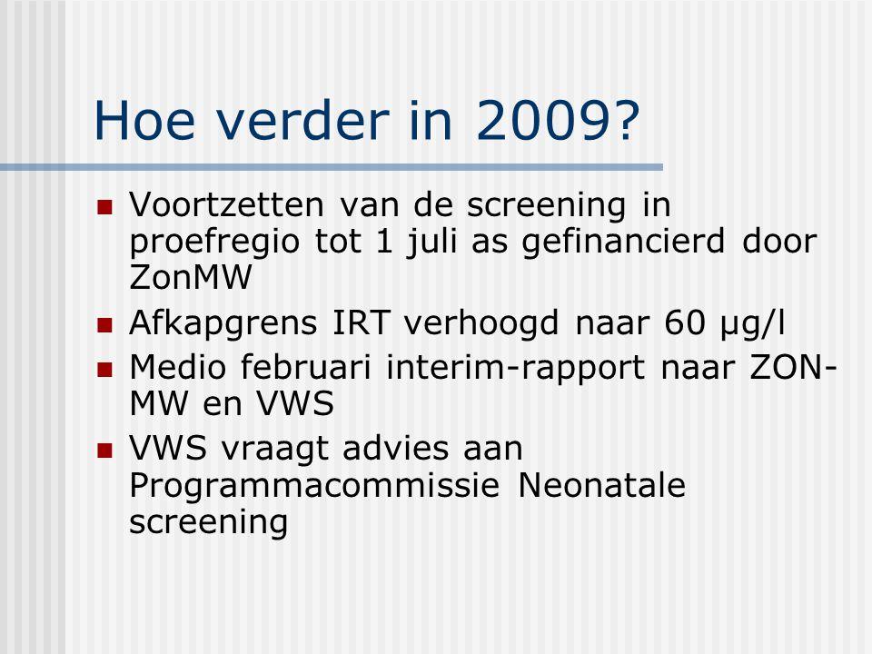 Hoe verder in 2009 Voortzetten van de screening in proefregio tot 1 juli as gefinancierd door ZonMW.