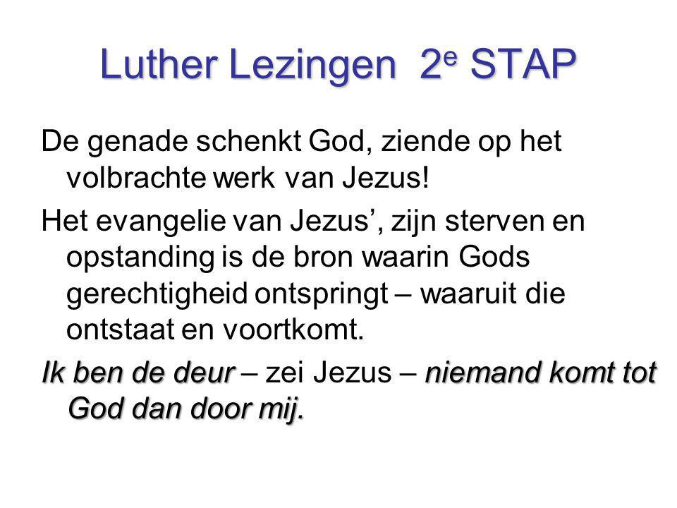 Luther Lezingen 2e STAP De genade schenkt God, ziende op het volbrachte werk van Jezus!