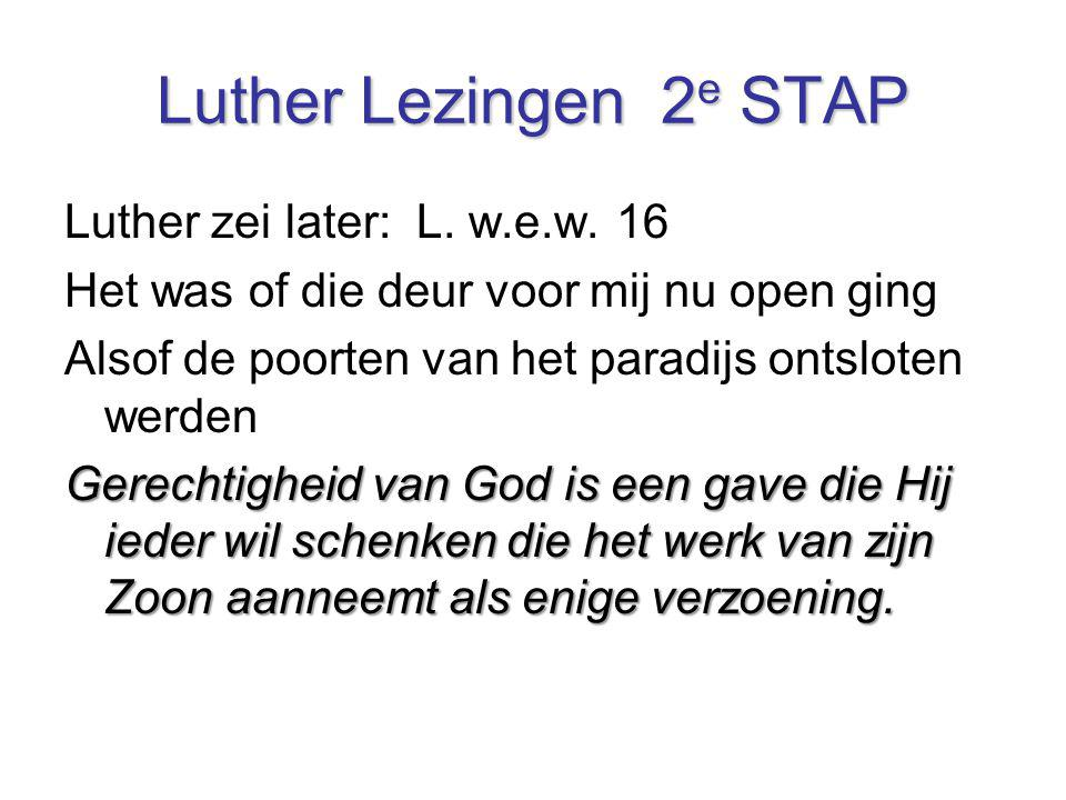 Luther Lezingen 2e STAP Luther zei later: L. w.e.w. 16