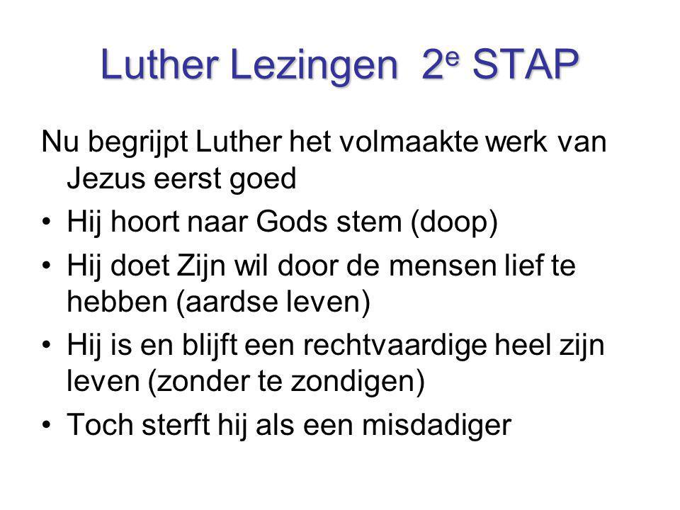 Luther Lezingen 2e STAP Nu begrijpt Luther het volmaakte werk van Jezus eerst goed. Hij hoort naar Gods stem (doop)