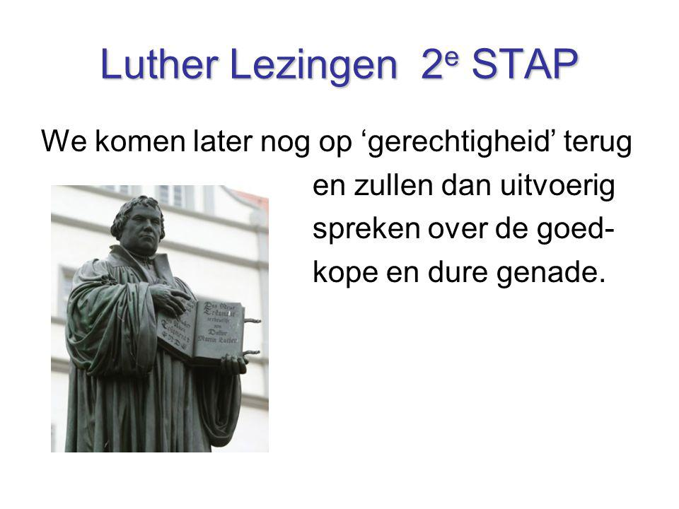 Luther Lezingen 2e STAP We komen later nog op 'gerechtigheid' terug