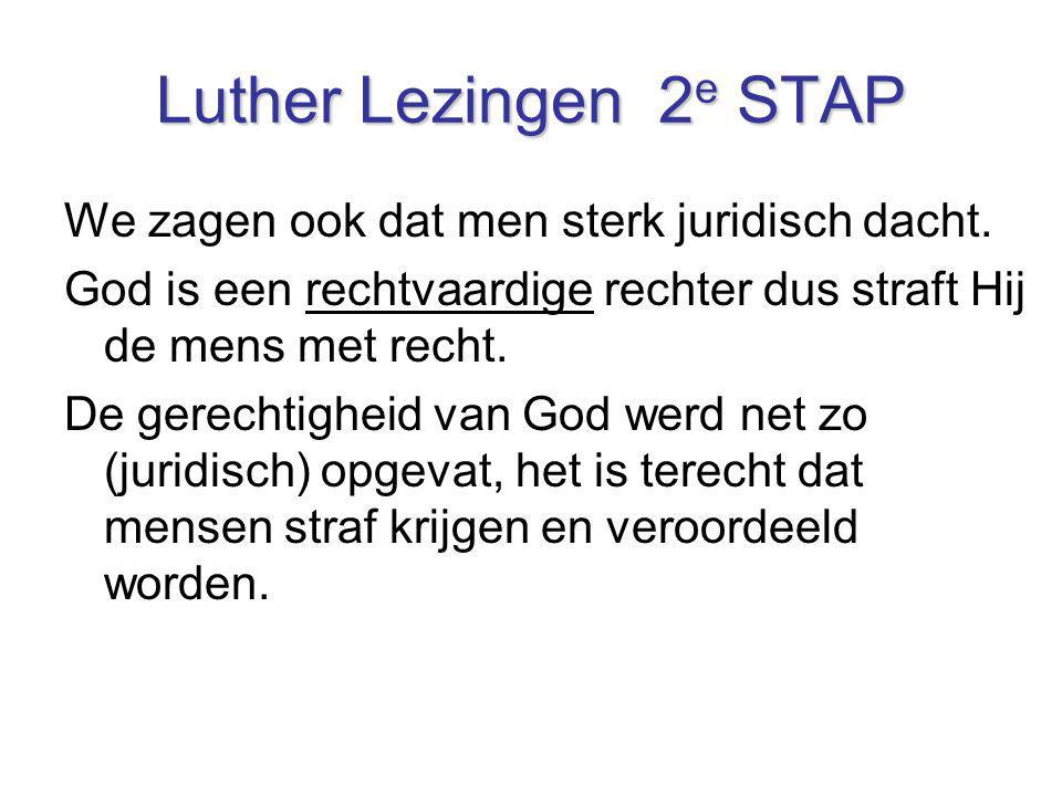 Luther Lezingen 2e STAP We zagen ook dat men sterk juridisch dacht.
