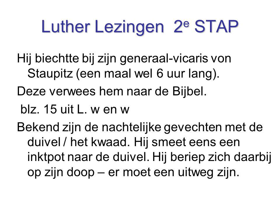 Luther Lezingen 2e STAP Hij biechtte bij zijn generaal-vicaris von Staupitz (een maal wel 6 uur lang).