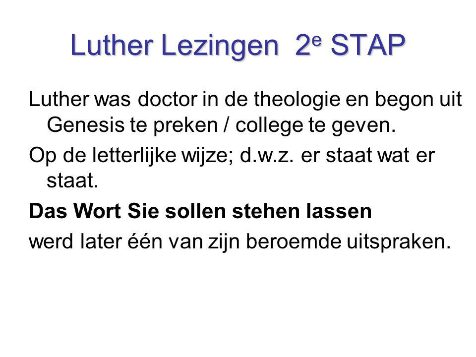Luther Lezingen 2e STAP Luther was doctor in de theologie en begon uit Genesis te preken / college te geven.